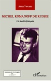 Anna Toscano - Michel Romanoff de Russie - Un destin français.