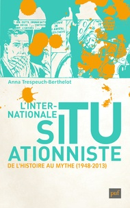 Anna Trespeuch-Berthelot - L'internationale situationniste - De l'histoire au mythe (1948-2013).