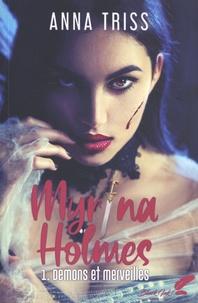 Anna Triss - Myrina Holmes Tome 1 : Démons et merveilles.