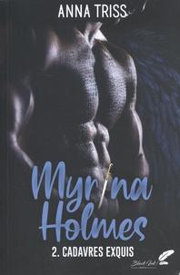Anna Triss - Myrina Holmes Tome 2 : Cadavres exquis.