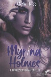 Anna Triss - Myrina Holmes Tome 3 : Possessions immatérielles.