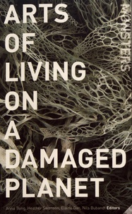 Anna Tsing et Heather Swanson - Arts of Living on a Damaged Planet - Ghosts and Monsters of the Anthropocene.