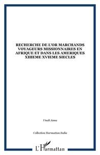 La recherche de de lor - Marchands, voyageurs, missionnaires en Afrique et dans les Amériques (XIIIe - XVIe siècles).pdf
