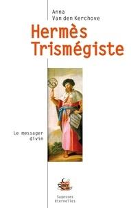 Anna Van den Kerchove - Hermès Trismégiste - Le messager divin.