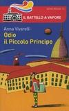 Anna Vivarelli - Odio il Piccolo Principe.
