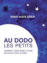 Téléchargez gratuitement les livres électroniques pdf Au dodo les petits  - Comment aider bébé à faire ses nuits avec plaisir 9782953562422 iBook par Anna Wahlgren