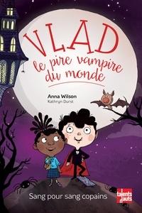 Anna Wilson - Vlad, le pire vampire du monde  : Sang pour sang copains.