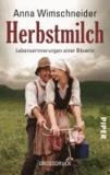 Anna Wimschneider - Herbstmilch - Lebenserinnerungen einer Bäuerin.
