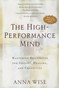 Anna Wise - The High-Performance Mind - Mastering Brainwaves for Insight, Healing, and Creativity.