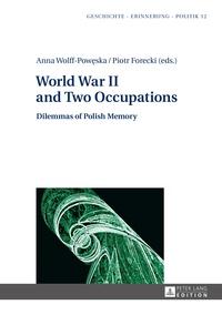 Anna Wolff-pow?ska et Piotr Forecki - World War II and Two Occupations - Dilemmas of Polish Memory.