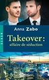 Anna Zabo - Takeover : affaire de séduction.