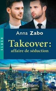 Takeover : affaire de séduction - Anna Zabo | Showmesound.org