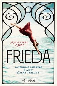 Annabel Abbs - Frieda - La véritable histoire de Lady Chatterley.