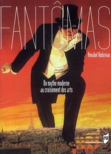 Annabel Audureau - Fantômas - Un mythe moderne au croisement des arts.