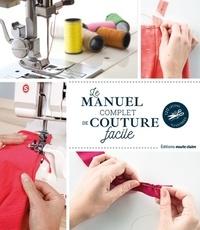 Annabel Benilan et Coralie Bijasson - Le manuel complet de la couture facile - 120 leçons illustrées.