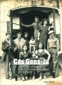 Annabel Brot - Ces Gens-là - Cent ans d'histoires de la communauté gitane à Grenoble.