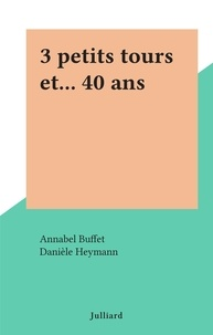 Annabel Buffet et Danièle Heymann - 3 petits tours et... 40 ans.