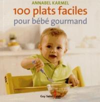 Annabel Karmel - 100 plats faciles pour bébé gourmand.