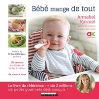 Annabel Karmel - Bébé mange de tout - 200 recettes maison faciles de 4 mois à 3 ans.