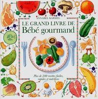 Annabel Karmel - Le grand livre de Bébé gourmand - Plus de 200 recettes faciles, rapides et nutritives.