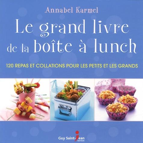 Annabel Karmel - Le grand livre de la boîte à lunch - 120 repas et collations pour les petits et les grands.