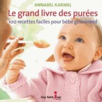 Annabel Karmel - Le grand livre des purées - 100 recettes faciles pour bébé gourmand.