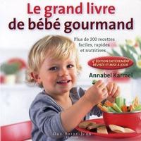 Annabel Karmel - Le nouveau livre de bébé gourmand - Plus de 200 recettes faciles, rapides et nutritives.