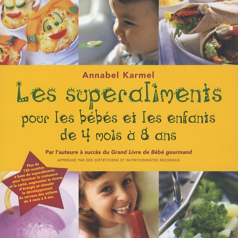 Annabel Karmel - Les superaliments pour les bébés et les enfants de 4 mois à 8 ans.