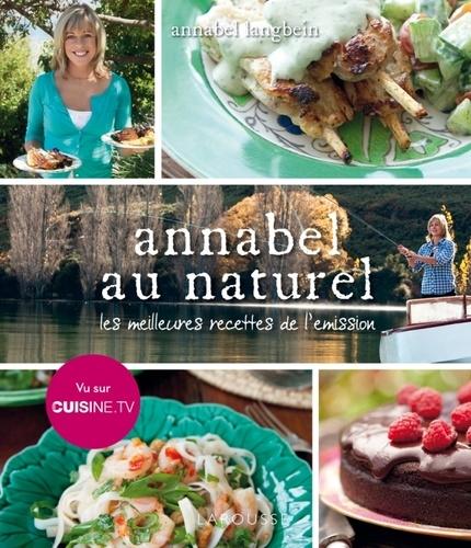 Annabel Langbein - Annabel au naturel - Les meilleures recettes de l'émission.