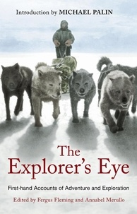 Annabel Merullo et Fergus Fleming - The Explorer's Eye - First-hand Accounts of Adventure and Exploration.