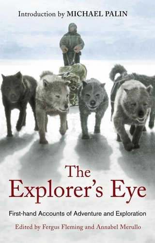 The Explorer's Eye. First-hand Accounts of Adventure and Exploration