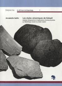 Annabelle Gallin - Les styles céramiques de Kobadi - Analyse comparative et implications chronoculturelles au Néolithique récent du Sahel malien.