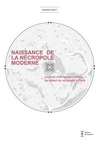 Annabelle Iszatt - Naissance de la nécropole moderne - Lecture d'un espace urbain au début du XIXe siècle à Paris.