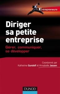 Annabelle Jaouen et Katherine Gundolf - Diriger sa petite entreprise - Gérer, Communiquer, se développer.