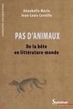 Annabelle Marie et Jean-Louis Cornille - Pas d'animaux - De la bête en littérature-monde.