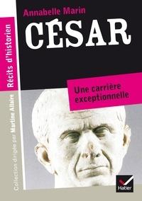 Annabelle Marin - Récits d'historien, César - Du patricien au fossoyeur de la République.