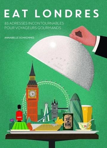 Annabelle Schachmes - Eat Londres - 85 adresses incontournables pour voyageurs gourmands.