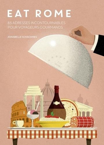 Annabelle Schachmes - Eat Rome - 85 adresses incontournables pour voyageurs gourmands.