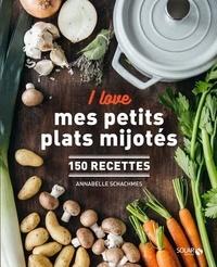 Annabelle Schachmes - I love mes petits plats mijotés - 150 recettes.