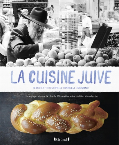 La cuisine juive. Un voyage culinaire de plus de 160 recettes, entre tradition et modernité
