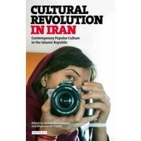 Annabelle Sreberny et Massoumeh Torfeh - Cultural Revolution in Iran - Contemporary Popular Culture in the Islamic Republic.