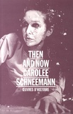Annabelle Ténèze - Then and now : Carolee Schneemann - Oeuvres d'histoire.