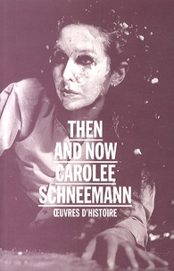 Annabelle Ténèze - Then and now : Carolee Schneemann - Oeuvres d'histoire.