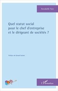 Annabelle Turc - Quel statut social pour le chef d'entreprise et le dirigeant de sociétés ?.