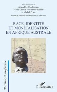 Annael Le Poullennec et Marie-Claude Mosimann-Barbier - Race, identité et mondialisation en Afrique australe.