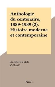 Annales du Midi et  Collectif - Anthologie du centenaire, 1889-1989 (2). Histoire moderne et contemporaine.
