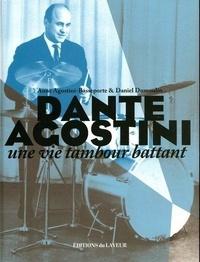 Anne Agostini-Basseporte et Daniel Dumoulin - Dante Agostini - Une vie tambour battant.