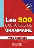 Anne Akyüz et Bernadette Bazelle-Shahmaei - Les 500 exercices de grammaire + corrigés (A1).