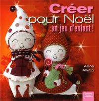 Anne Alletto - Créer pour Noël un jeu d'enfant !.