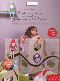 Anne Alletto - Tout un monde en couture pour nos petits lutins - 32 créations pour embellir leur chambre.
